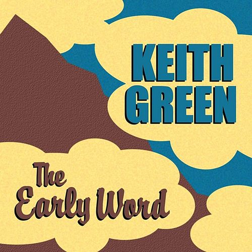 The Early Word by Keith Green