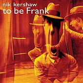 To Be Frank by Nik Kershaw