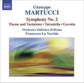 MARTUCCI, G.: Orchestral Music, Vol. 2 (Rome Symphony, La Vecchia) - Symphony No. 2 / Theme and Variations / Tarantella / Gavotta by Francesco La Vecchia