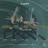 Yogafit: Music For Slow Flow Yoga Vol. 2 by Gabrielle Roth & The Mirrors