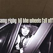 Til The Wheels Fall Off by Amy Rigby