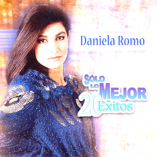 Solo Lo Mejor: 20 Exitos by Daniela Romo