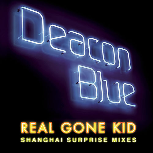 Real Gone Kid by Deacon Blue