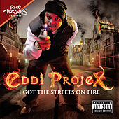I Got The Streets On Fire by Eddi Projex