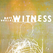 Witness by Dave Douglas