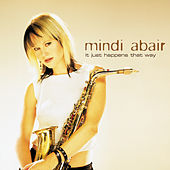 It Just Happens That Way by Mindi Abair