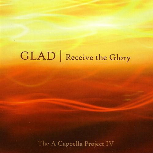 Receive the Glory (A Capella Project IV) von Glad