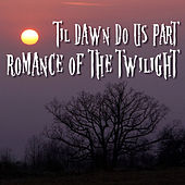 Till Dawn Do Us Part: Romance Of The Twilight by Various Artists