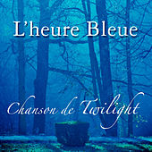 l'heure bleue: Chanson de Twilight by Various Artists