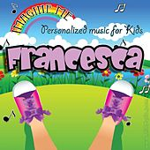 Imagine Me - Personalized Music for Kids: Francesca by Personalized Kid Music