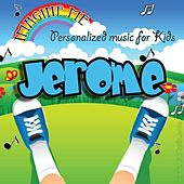 Imagine Me - Personalized Music for Kids: Jerome by Personalized Kid Music
