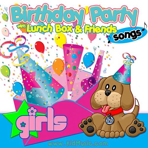 Birthday Party Songs for Girls with Lunchbox and his Friends - Happy Birthday Songs Music for Kids by Personalized Kid Music