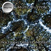 Natural White Noise: Wind In Trees by Mute Button