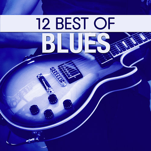 12 Best of Blues by Various Artists