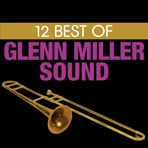 12 Best of Glenn Miller Sound by Glenn Miller