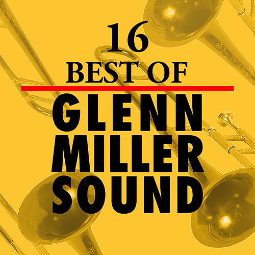 16 Best of Glenn Miller Sound by Glenn Miller