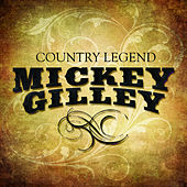 Country Legend:Mickey Gilley by Mickey Gilley
