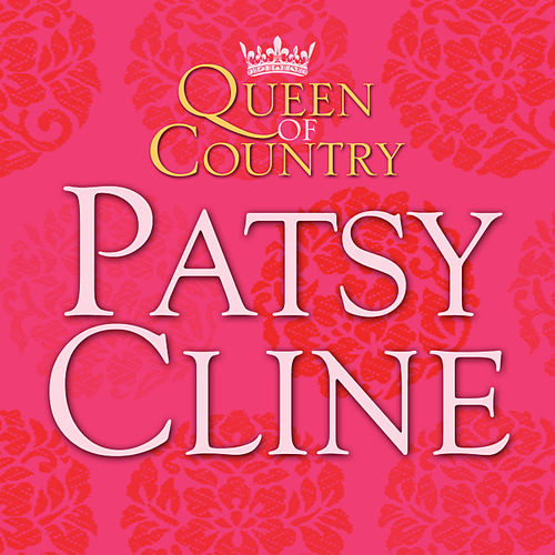Queen of Country: Patsy Cline by Patsy Cline
