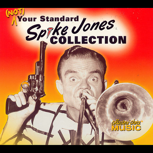 (Not) Your Standard Spike Jones Collection by Spike Jones