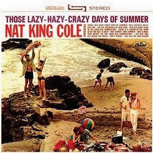 Those Lazy Hazy Crazy Days Of Summer by Nat King Cole