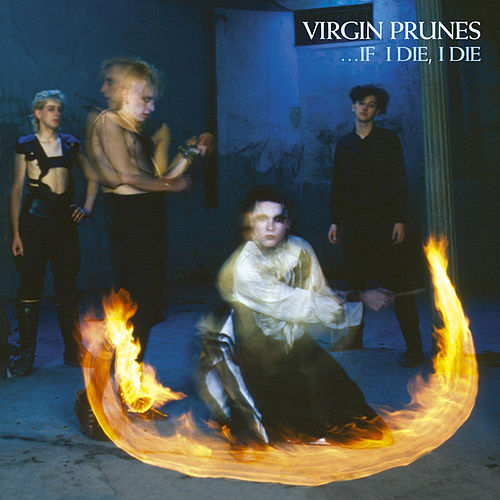 ....If I Die, I Die by Virgin Prunes