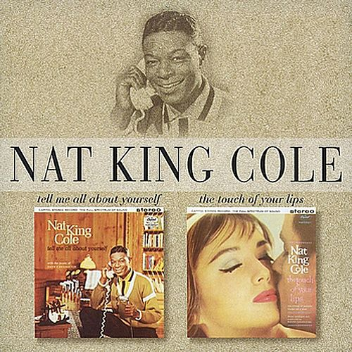 Tell Me All About Yourself/Touch Of Lips by Nat King Cole