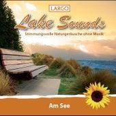 Lake Sounds - Am See, stimmungsvolle Naturgeräusche ohne Musik by Largo