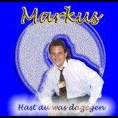 Hast du was dagegen by Markus
