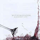 Bloodshot Life by Within Reason