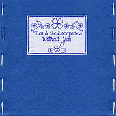 Without You - Single by Ellen and the Escapades