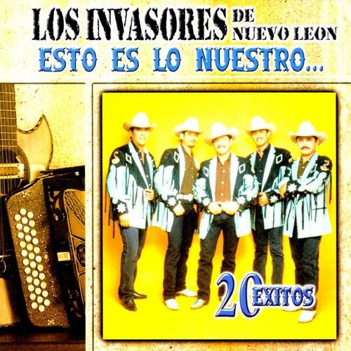 Esto Es Lo Nuestro: 20 Exitos by Los Invasores De Nuevo Leon