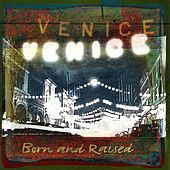 Born And Raised by Venice