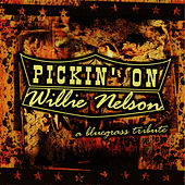 Pickin' On Willie Nelson: A Bluegrass Tribute by Pickin' On