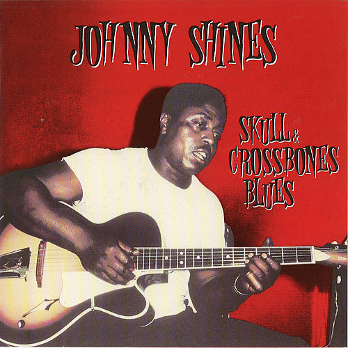 Heritage of the Blues: Skull & Crossbones Blues by Johnny Shines