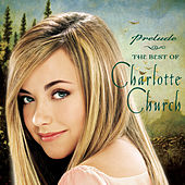 Prelude...The Best Of Charlotte Church by Charlotte Church