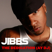 The Dedication (Ay DJ) by Jibbs