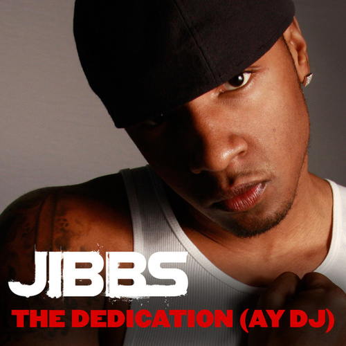The Dedication (Ay DJ) by Jibbs