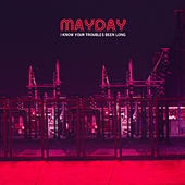 I Know Your Troubles Been Long by Mayday