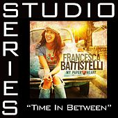 Time In Between [Studio Series Performance Track] by Francesca Battistelli