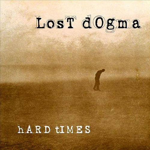 Hard Times by Lost Dogma