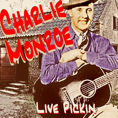 Live Pickin' by Charlie Monroe