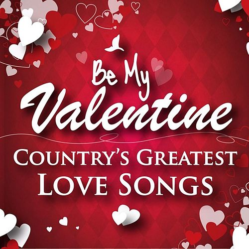 Be My Valentine - Country's Greatest Love Songs by Various Artists
