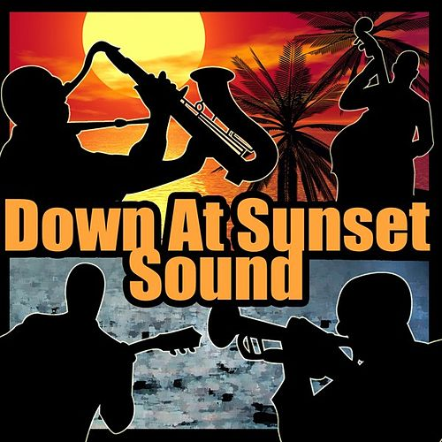 Down At Sunset Sound von Various Artists