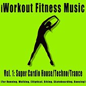 Vol. 1: Super Cardio House/trance/techno/ (For Running, Walking, Elliptical, Biking, Skateboarding, Dancing) by iWorkout Fitness Music
