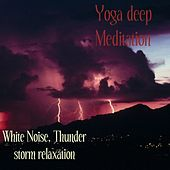 Yoga Deep Meditation by Thunder Storm Relaxation White Noise