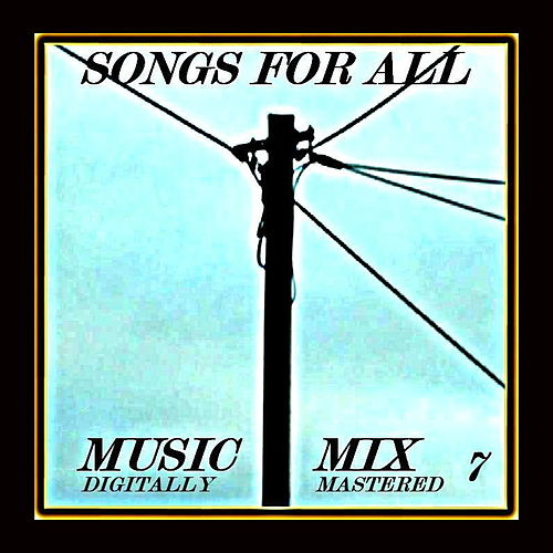 Songs for All - Music Mix Vol. 7 by Various Artists