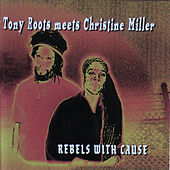 Rebels With Cause: Tony Roots Meets Christine Miller by Various Artists