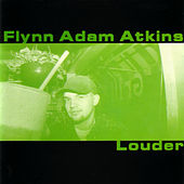 Louder by Flynn Adam Atkins