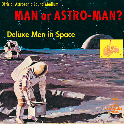 Deluxe Men In Space by Man or Astro-Man?
