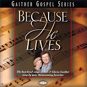 Because He Lives by Bill & Gloria Gaither